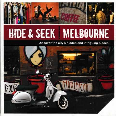 Hide & Seek Melbourne: Discover the City's Hidden and Intriguing Places, Melissa Krafchek, Emma Adams