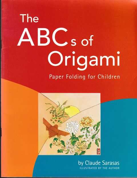 The ABCs of Origami: Paper Folding for Children: Paper Folding for Children: Easy Origami Book with 26 Projects: Wonderful for Origami Beginners, Kids & Parents, Claude Sarasas