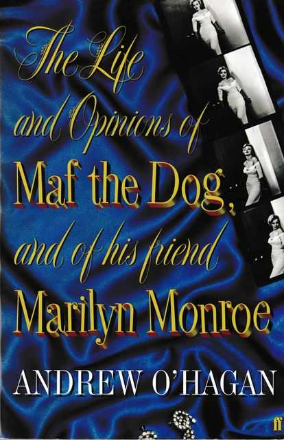 The Life and Opinions of Maf the Dog and of his Friend Marilyn Monroe, Andrew O'Hagan