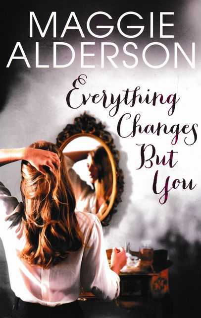 Everything Changes But you, Maggie Alderson