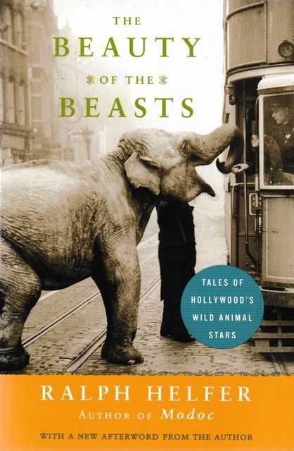 The Beauty of the Beasts: Tale of Hollywood's Wild Animal Stars, Ralfph Helfer