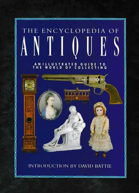 The Encyclopedia of Antiques: An Illustrated Guide to The World of Collecting, David Battie [Introduction]
