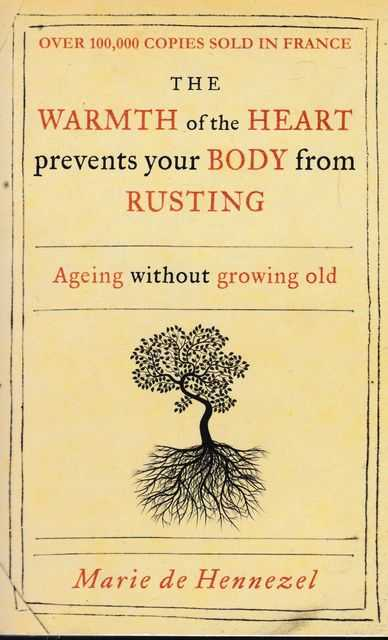The Warmth of the Heart prevents your Body from Rusting: Ageing Without Growing Old, Marie de Hennezel