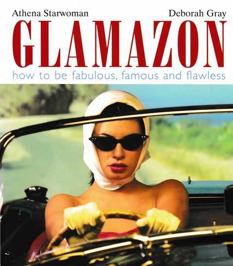 Glamazon: How To Fabulous, Famous and Flawless, Athena Starwoman, Deborah Gray