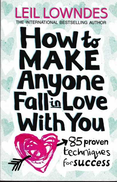 Image for How To Make Anyone Fall In Love With You: 85 Proven Techniques for Success