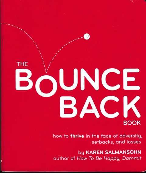 Bounce Back Book: How To Thrive In The Face of Adversity, Setbacks and Losses, Karen Salmansohn