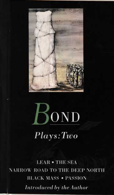 Plays two: Lear - The Sea - Narrow Road To The Deep North - Black mass - Passion, Edward Bond