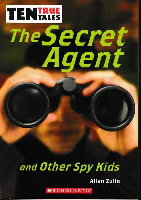 The Secret Agent And Other Spy Kids - Ten True Tales, Allan Zullo