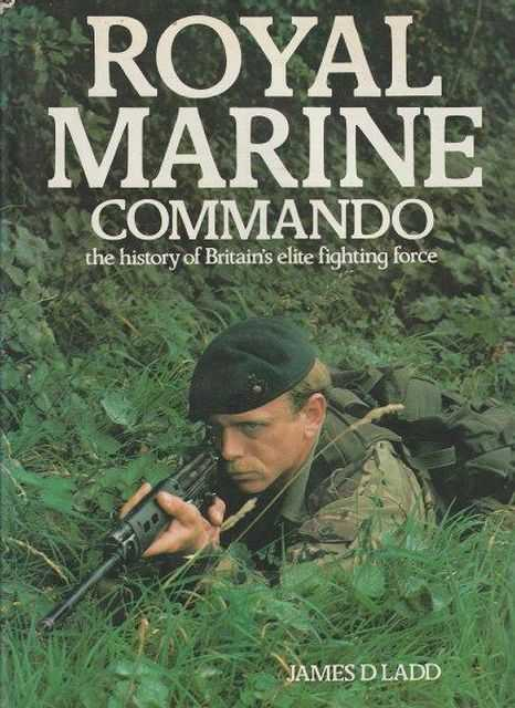 Royal Marine Commando - The History Of Britain's Elite Fighting Force, James D. Ladd