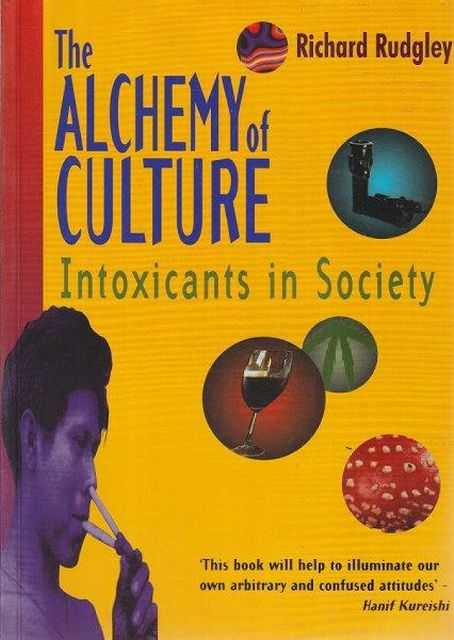 The Alchemy Of Culture - Intoxicants In Society, Richard Rudgley
