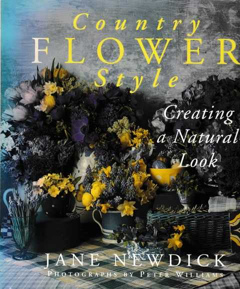 Country Flower Style - Creating A Natural Look, Jane Newdick