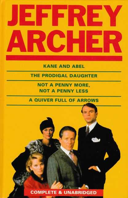 Omnibus: Kane and Abel; The prodigal daughter; Not A Penny More, Not A Penny less; A Quiver Full Of Arrows - Complete and Unabridged, Jeffrey Archer