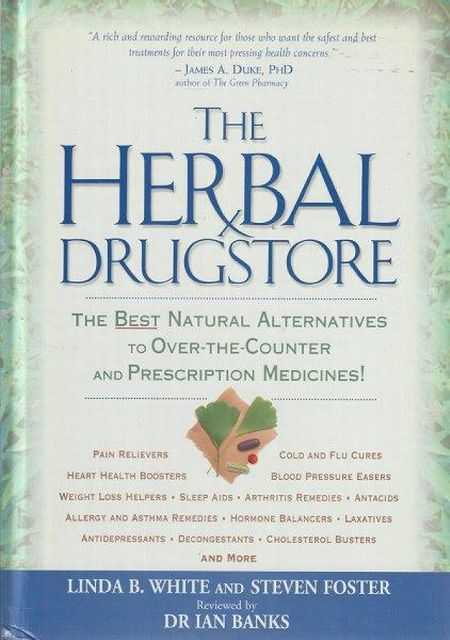 The Herbal Drugstore : The Best Natural Alternatives to over-the-Counter and Prescription Medicines, Linda B. White and Steven Foster