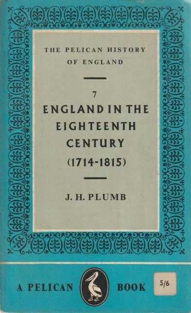 The Pelican History Of England: 7 England In The Eighteenth Century (1714-1815), J.H. Plumb