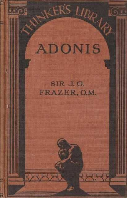 Adonis - A Study In The History Of Oriental Religion, Sir James G. Frazer