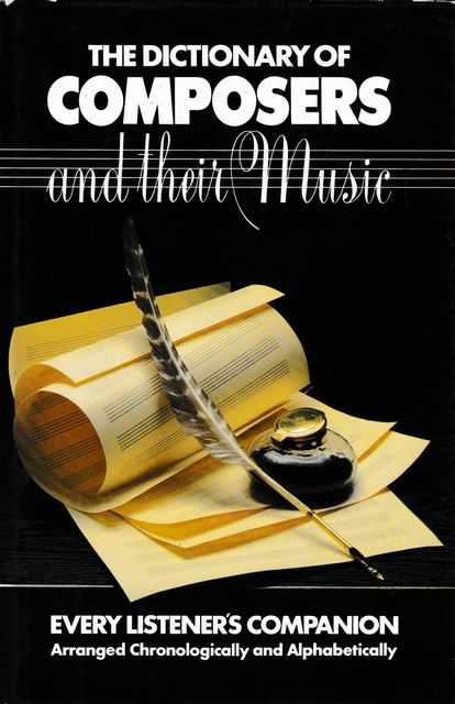 The Dictionary of Composers and Their Music Every Listener's Companion Arranged Chronologically and Alphabetically, Eric Gilder, June G. Port