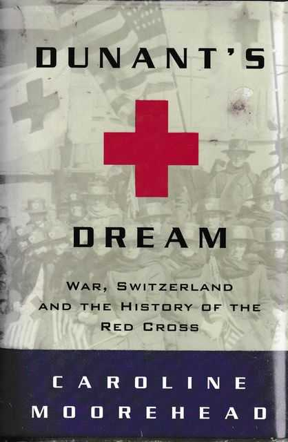 Duant's Dream: War, Switzerland and The History of the Red Cross, Caroline Moorhead