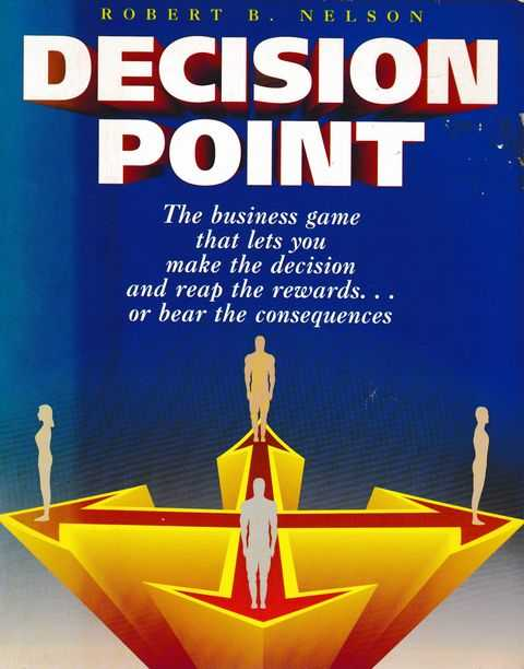 Decision Point: The Business Game That Lets You Make the Decision and Reap the Rewards...or Bear the Consequences, Robert B. Nelson