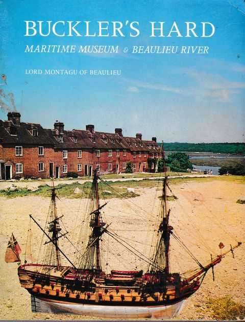 Buckler's Hard Maritime Museum & Beaulieu River: The Pictorial History of Buckler's Hard, Lord Montagu of Beaulieu