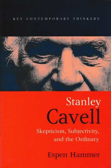 Stanley Cavell: Skepticism, Subjectivity and the Ordinary, Espen Hammer