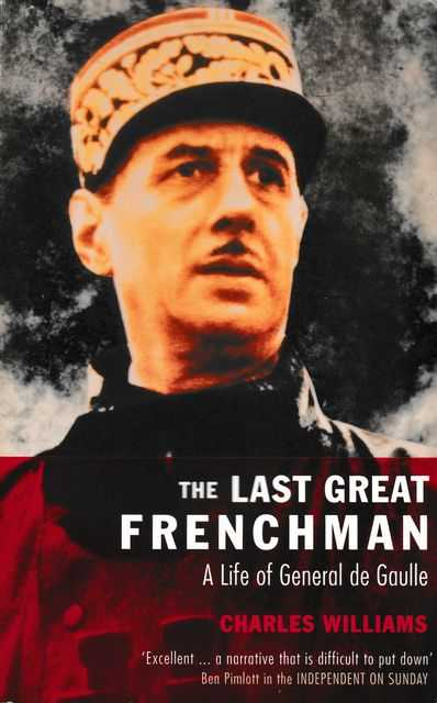 The Last Great Frenchman: A Life of General De Gaulle, Charles Williams