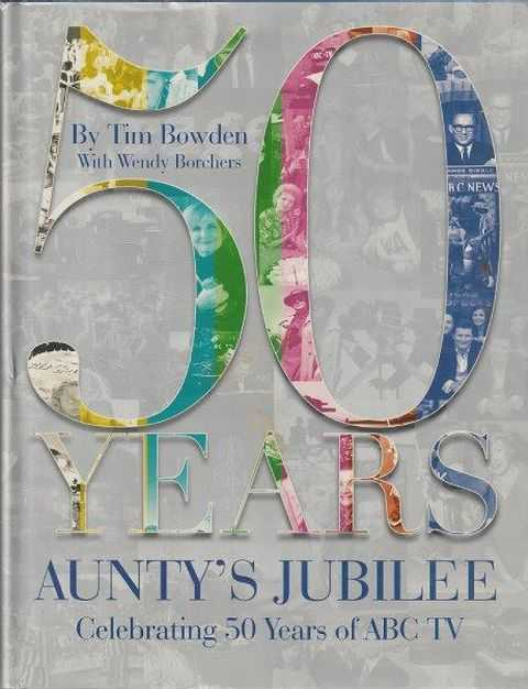 50 Years Aunty's Jubilee Celebrating 50 Years Of ABC TV, Tim Bowden and Wendy Borchers