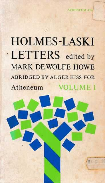 Holmes-Laski Letters Volume 1: The Correspondence of Mr Justice Holmes and Harold J. Laski 1916-1935, Mark De Wolfe Howe [Abridged by Alger Hiss]