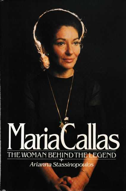 Maria Callas: The Women Behind The Legend, Arianna Stassinopoulos