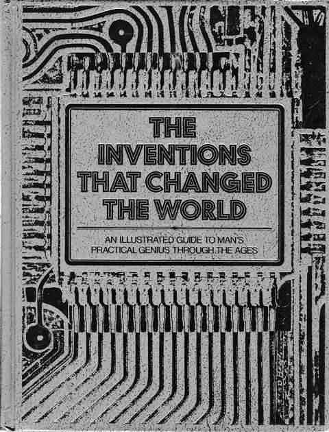 The Inventions That Changed The World; An Illustrated Guide to Man's Practical Genius Through The Ages, Reader's Digest