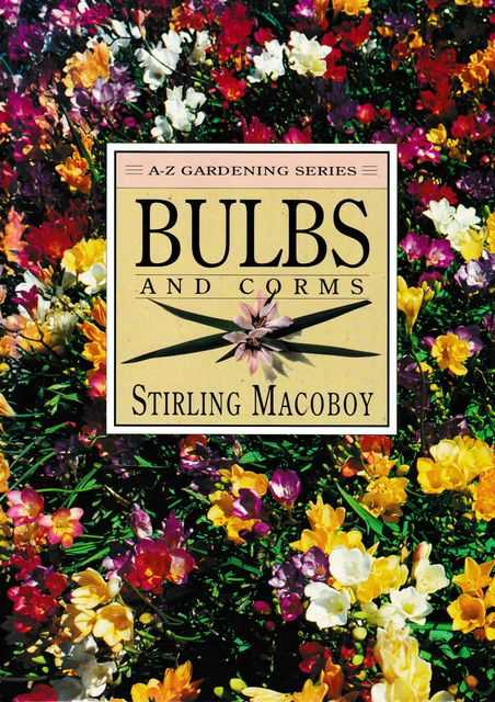 Bulbs and Corms [A-Z Gardening Series], Stirling Macoboy