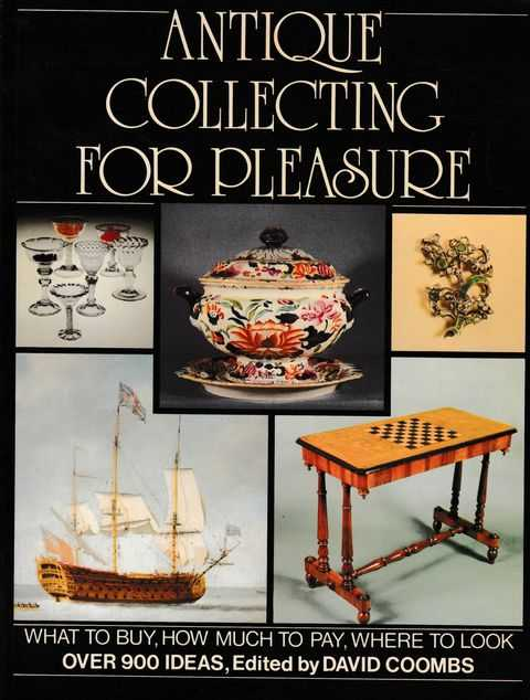 Antique Collecting For Pleaure: What To Buy; How Much To Pay; Where To Look, David Coombs [Editor]