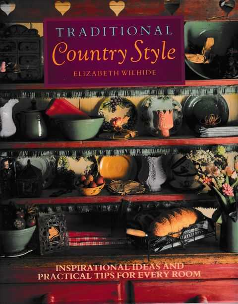 Traditional Country Style: Inspirational Ideas and Practical Tips for Every Room, Elizabeth Wilhide