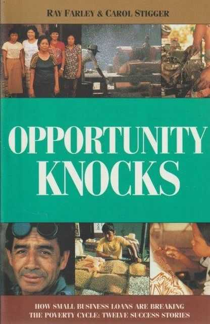 Opportunity Knock - How Small Business Loans Are Breaking The Poverty Cycle: Twelve Success Stories, Ray Farley & Carol Stigger