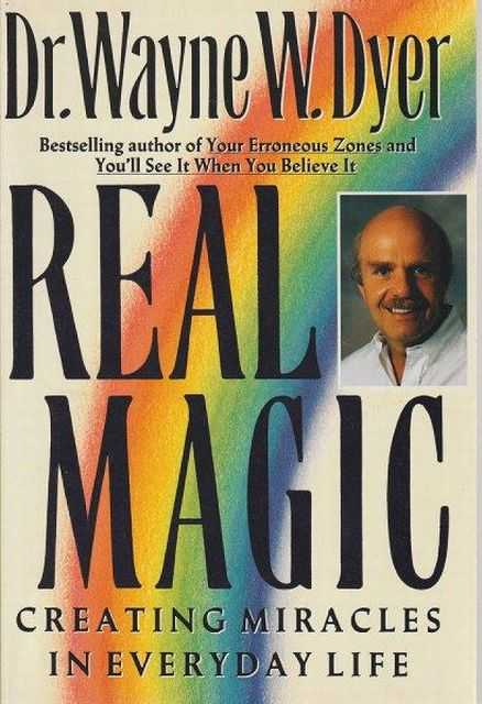 Real magic - Creating Miracles In Every Life, Dr. Wayne W. Dyer