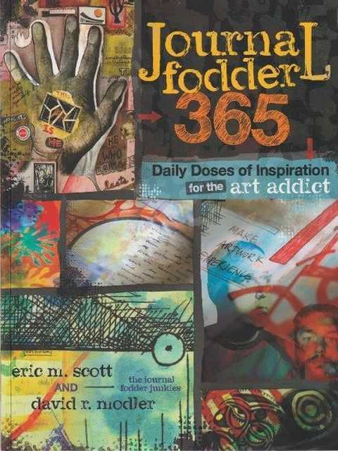 Journal Fodder 365 - Daily Doses Of Inspiration For The Art Addict, Eric M. Scott and David R. Modler