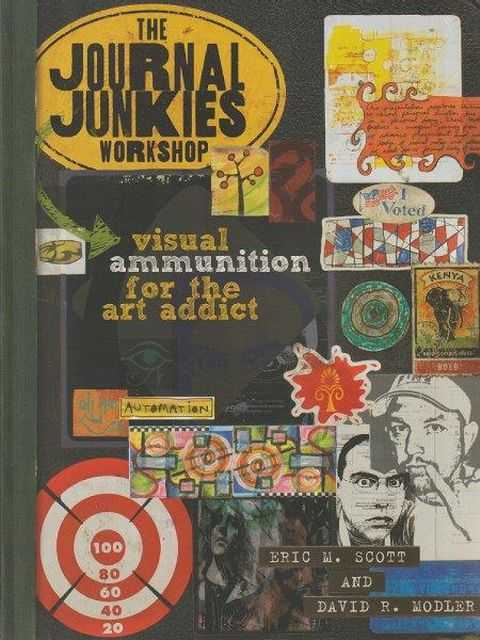 The Journal Junkies Workshop - Visual Ammunition For The Art Addict, Eric M. Scott and David R. Modler