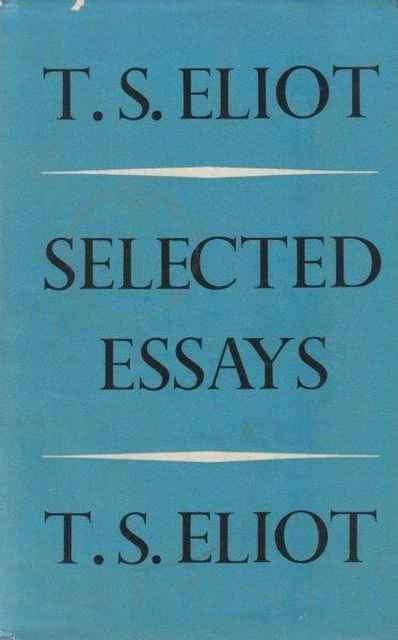 T. S. Eliot: Selected Essays, T. S. Eliot