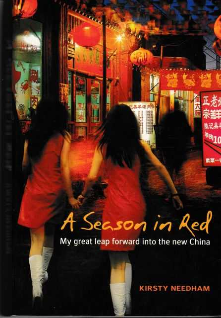 A Season in Red: My Great Leap Forward Into The New China, Kirsty Needham