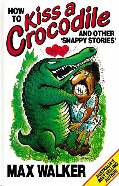 How To Kiss a Crocodile and Other Snappy Stories, Max Walker