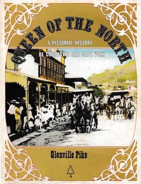 Queen of the North: A Pictorial History of Cooktown and Cape York, Glenville Pike