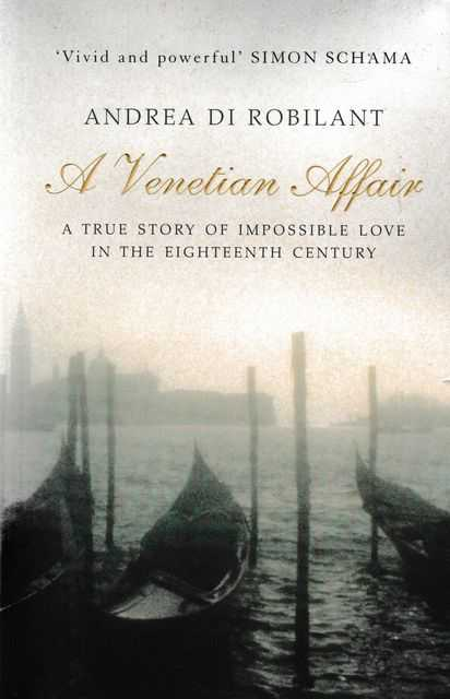 A Venetian Affair: A True Story of Impossible Love in the Eighteenth Century, Andrea Di Robilant
