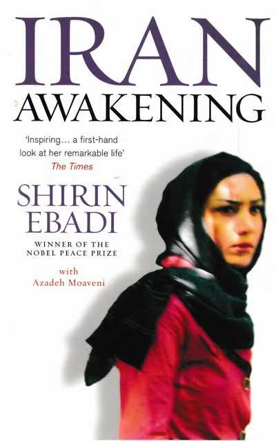 Iran Awakening: From Prison to Peace Prize: One Woman's Struggle At The Crossroads of History, Shirin Ebadi