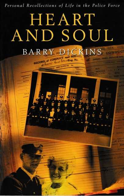 Heart and Soul: Personal Reflections of Life in the Police Force, Barry Dickens