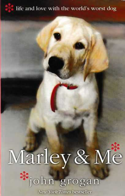 Marley & Me - Life and Love with the World's Worst Dog, John Grogan