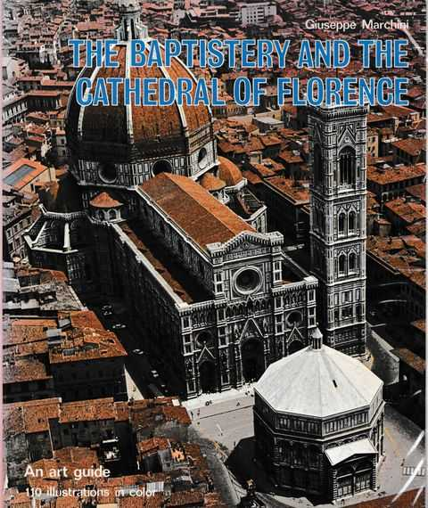 The Baptistery and the Cathedral of Florence: An Art Guide, Giuseppe Marchini