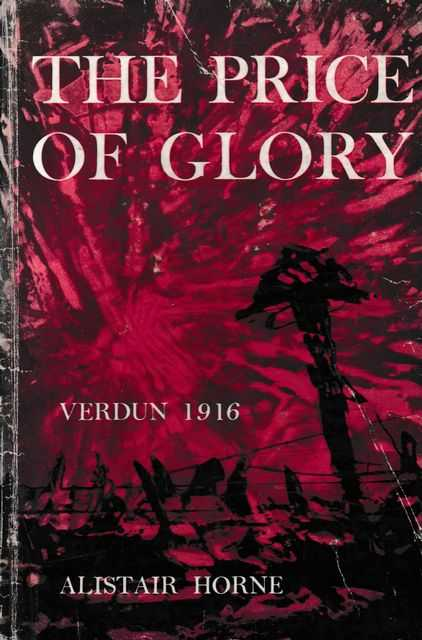 The Price of Glory - Verdun 1916, Alistair Horne