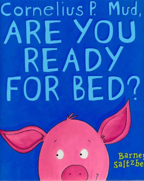 Cornelius P. Mud Are You Ready for Bed?, Barney Saltzberg