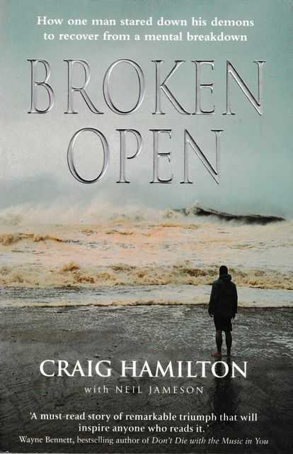 Broken Open: How One Man Stared Down His Demons To Recover From A Mental Breakdown, Craig Hamilton with Neil Jameson