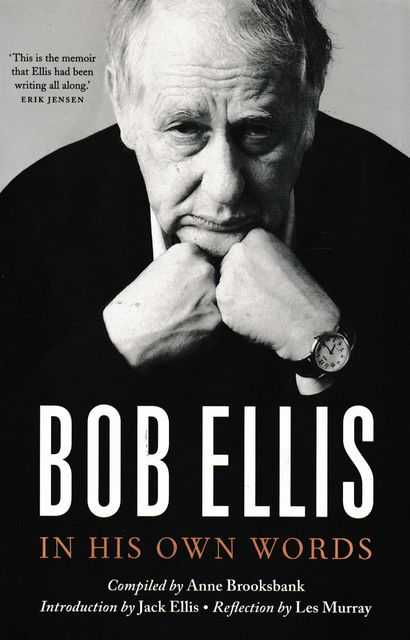 Bob Ellis - IIn His Own Words, Bob Ellis [Anne Brooksbank - Compiled]