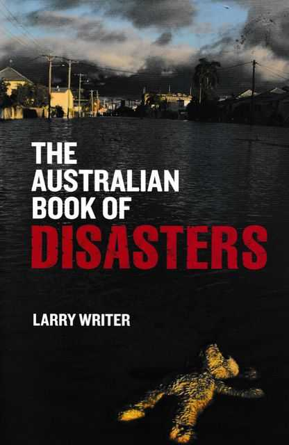 The Australian Book of Disasters, Larry Writer